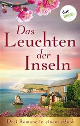 """Das Leuchten der Inseln: Drei Romane in einem eBook - """"Das Erbe der Insel"""" von Wendy K. Harris, """"Die Insel der Morgendämmerung"""" von Lisa Carey und """"Die Insel der wilden Disteln"""" von Susan King"""