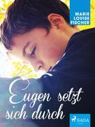Marie Louise Fischer: Eugen setzt sich durch