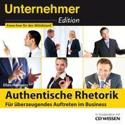 Unternehmeredition - Authentische Rhetorik. - Für überzeugendes Auftreten im Business