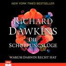 Richard Dawkins: Die Schöpfungslüge - Warum Darwin recht hat (Ungekürzt)