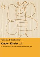 Hans W. Schumacher: Kinder, Kinder ... !