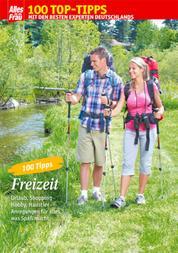 100 Tipps Freizeit - Voller Genuss bei Urlaub & Hobby