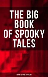 THE BIG BOOK OF SPOOKY TALES - Horror Classics Anthology - Number 13, The Deserted House, The Man with the Pale Eyes, The Oblong Box, The Birth-Mark, A Terribly Strange Bed, The Torture by Hope, The Mysterious Card and many more
