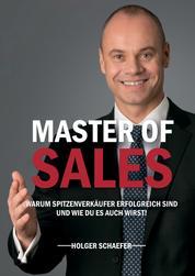 Master of Sales - Warum Spitzenverkäufer erfolgreich sind und wie Du es auch wirst!