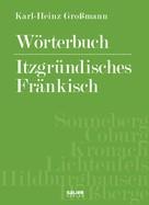Karl-Heinz Großmann: Wörterbuch itzgründisches Fränkisch