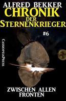 Alfred Bekker: Zwischen allen Fronten: Chronik der Sternenkrieger #6 ★★★★★