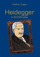 Walther Ziegler: Heidegger in 60 Minutes