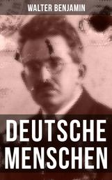 Walter Benjamin: Deutsche Menschen - Das Buch versammelt 27 Briefe aus den hundert Jahren zwischen 1783 und 1883, von der Französischen Revolution bis zur Gründerzeit