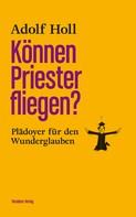 Adolf Holl: Können Priester fliegen?