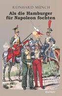 Dr. Reinhard Münch: Als die Hamburger FÜR Napoleon fochten