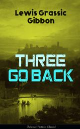 Three Go Back (Science Fiction Classic) - Rediscovery of Atlantis
