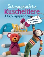 Schmuseweiche Kuscheltiere & Lieblingspuppen - zum Stricken & Häkeln