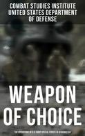 Combat Studies Institute: Weapon of Choice: The Operations of U.S. Army Special Forces in Afghanistan