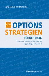 Optionsstrategien für die Praxis - So sichern Sie sich an der Börse ein regelmäßiges Einkommen