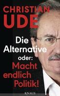 Christian Ude: Die Alternative oder: Macht endlich Politik! ★★★