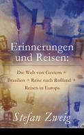 Stefan Zweig: Erinnerungen und Reisen: Die Welt von Gestern + Brasilien + Reise nach Rußland + Reisen in Europa
