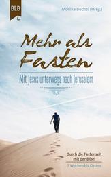 Mehr als Fasten - Mit Jesus unterwegs nach Jerusalem