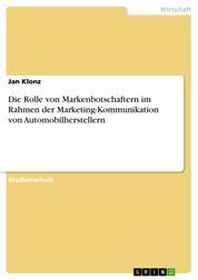 Die Rolle von Markenbotschaftern im Rahmen der Marketing-Kommunikation von Automobilherstellern