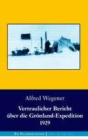 Alfred Wegener: Vertraulicher Bericht über die Grönland-Expedition 1929