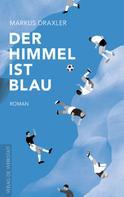 Markus Draxler: Der Himmel ist blau ★