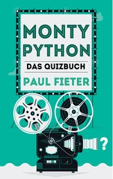 Monty Python - Das Quizbuch vom Flying Circus über John Cleese bis Das Leben des Brian