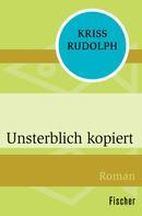 Kriss Rudolph: Unsterblich kopiert ★★★★★