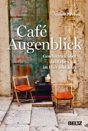 Café Augenblick - Geschichten über das Leben im Hier und Jetzt