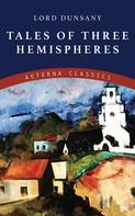 Lord Dunsany: Tales of Three Hemispheres
