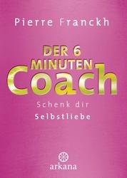 Der 6-Minuten-Coach - Schenk dir Selbstliebe
