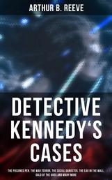 Detective Kennedy's Cases - The Poisoned Pen, The War Terror, The Social Gangster, The Ear in the Wall, Gold of the Gods and many more: 40+ Titles in One Edition
