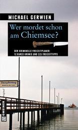 Wer mordet schon am Chiemsee? - 12 kurze Krimis und 225 Freizeittipps