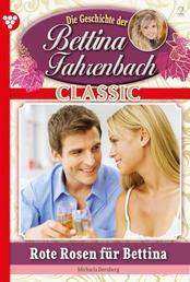 Bettina Fahrenbach Classic 2 – Liebesroman - Rote Rosen für Bettina