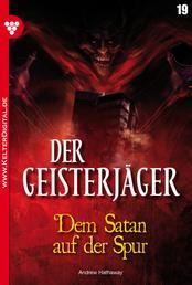 Der Geisterjäger 19 – Gruselroman - Dem Satan auf der Spur