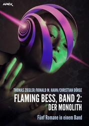 FLAMING BESS, Band 2: DER MONOLITH - Fünf Romane in einem Band!