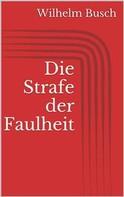 Wilhelm Busch: Die Strafe der Faulheit