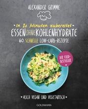 In 20 Minuten zubereitet: Essen ohne Kohlenhydrate - 60 schnelle Low-Carb-Rezepte - Auch vegan und vegetarisch - Der Food-Bestseller