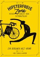 Tobias Kunow: Hipsterfreie Zone - Keine Macht den Jutebeuteln! ★★★★