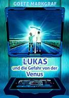 Goetz Markgraf: Lukas und die Gefahr von der Venus