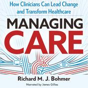 Managing Care - How Clinicians Can Lead Change and Transform Healthcare (Unabridged)