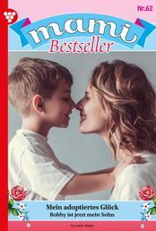 Mami Bestseller 62 – Familienroman - Mein adoptiertes Glück
