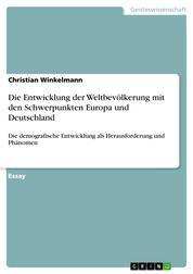 Die Entwicklung der Weltbevölkerung mit den Schwerpunkten Europa und Deutschland - Die demografische Entwicklung als Herausforderung und Phänomen
