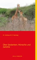 Andreas W. E. Nentwig: Über Gedanken, Wünsche und Gefühle