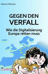 Gegen den Verfall - Wie die Digitalisierung Europa retten muss