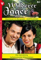 Wilderer und Jäger 2 – Heimatroman - Der Gamskönig – Geheimnisvolle Wildschützen