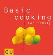 Basic cooking for family - Alles, was Groß und Klein sich richtig gut schmecken lassen...