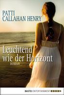 Patti Callahan Henry: Leuchtend wie der Horizont ★★★★