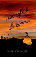 Marlen Holmberg: Lebensglück ich komme! ★★★★★