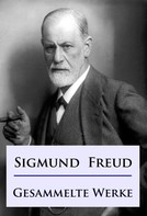 Sigmund Freud: Sigmund Freud - Gesammelte Werke