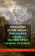 Melville Davisson Post: DWELLERS IN THE HILLS + THE GILDED CHAIR + THE MOUNTAIN SCHOOL-TEACHER (3 Adventure Novels in One Volume)