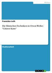 """Die filmischen Techniken in Orson Welles´ """"Citizen Kane"""""""